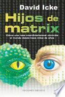 Hijos de Matrix : cómo una raza interdimensional controla el mundo desde hace miles de años