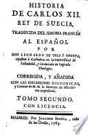 Historia de Carlos XII. Rey de Suecia ; Traducida del idioma Frances al Espanol por Leonardo de Uria y Orveta