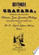 Historia de Granada comprendiendo la de sus cuatro provincias, Almería, Jaén, Granada y Málaga, desde remotos tiempos hasta nuestros días