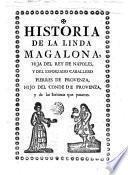 Historia de la linda Magalona hija del rey de Napoles y del esforzado caballero Pierres de Provenza hijo del conde de Provenza y de las fortunas y que pasaron