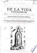 Historia de la vida y excelencias de la sacratissima Virgen María Nuestra Señora