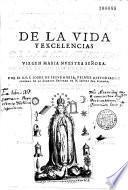 Historia de la vida y excelentias de la sacratissima virgen Maria...