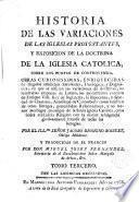 Historia de las variaciones de las iglesias protestantes y exposición de la doctrina de la Iglesia católica sobre los.puntos en controversia