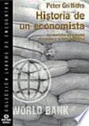 HISTORIA DE UN ECONOMISTA : UN CONSULTOR SE ENFRENTA AL HAMBRE Y AL BANCO MUNDIAL