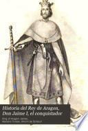 Historia del Rey de Aragón Don Jaime I, el Conquistador