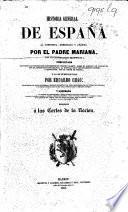 Historia General de España ... con la continuacion de Miniana; completada ... por E. Chao. Enriquecida con notas historicas y criticas, etc