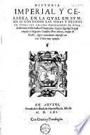 Historia imperial y cesarea, en la qual en summa se contienen las vidas y hechos de todos los Cesares Emperadores de Roma, desde Iulio Cesar hasta el Emperador Carlos Quinto ...