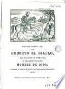 Historia maravillosa de Roberto el Diablo, hijo del duque de Normandia, el cual después fué llamado Hombre de Dios