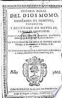 Historia moral del dios Momo; enseñanza de principes, y subditos, y destierro de novelas, y libros de cavallerias, etc