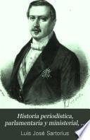 Historia periodística, parlamentaria y ministerial, completa y detallada del ... señor d. Luis José Sartorius