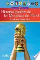Historias Insólitas de Los Mundiales de Fútbol