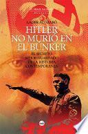 Hitler no murió en el búnker