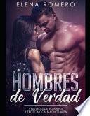 Hombres de Verdad: 4 Novelas de Romance Y Erótica Con Machos Alfa
