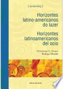 Horizontes latino-americanos do lazer/Horizontes latinoamericanos del ocio