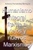 Humanismo Integral Frente a Viejos Y Nuevos Marxismos