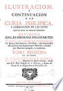 Ilustracion y continuacion a la Curia philipica ...