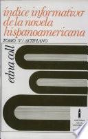 Indice informativo de la novela hispanoamericana: El Altiplano (Bolivia, Ecuador, Perú)