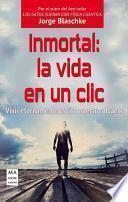 Inmortal: la Vida en un Clic