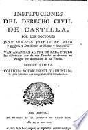 Instituciones del derecho civil de Castilla ... Edicion quinta. Corregida notablemente y aumentada la parte histórica, etc