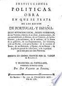 Instituciones Políticas. Obra en que se trata de los reynos de Portugal y España ... Traducida al Castellano ... por Don Valentin de Foronda