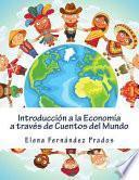 Introduccin a la economa a travs de cuentos del mundo/ Introductory economics through stories of the world