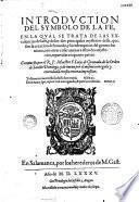 Introduction del symbolo de La Fe, en la qual se trata de las excelencias de la fe, y los dos principales mysterios della, que son la creacion del mundo, y la redempcion del genero humano...