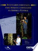 Inventarios forestales para bosques latifoliados en América Central