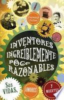 Inventores increíblemente poco razonables; Sus vidas, amores y muertes