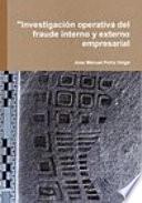 Investigación operativa del fraude interno y externo empresarial