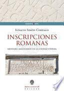 Iscrizioni Romane. Messaggi millenari nella città eterna. Ediz. italiana, inglese e spagnola