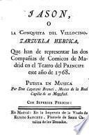 Jason, o la conquista del vellocino. Zarzuela heroica, que han de representar las dos Compañias de Comicos de Madrid en el Teatro del Principe este año de 1768
