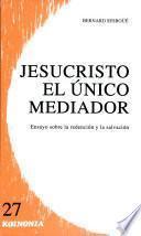 Jesucristo, el unico mediador