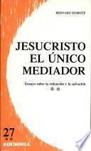 Jesucristo, el único Mediador. Vol. II: Los relatos de la salvación. Propuesta de soteriología narrativa