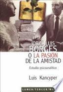 Jorge Luis Borges, o, La pasión de la amistad