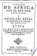 Jornada de Africa por el Rey Don Sebastian y Union del Reyno de Portugal a la Corona de Castilla