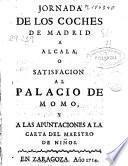 Jornada de los coches de Madrid a Alcala, o Satisfaccion al palacio de Momo y a las apuntaciones a la carta del Maestro de Niños