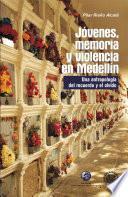 Jóvenes, memoria y violencia en Medellín