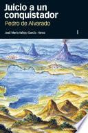 Juicio a un conquistador, Pedro de Alvarado