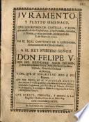 Juramento... que los Reynos de Castilla y Leon... hizieron al Rey D. Felipe V... y el que S.M. hizo a sus Reynos