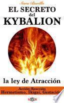 KYBALION: descubre su secreto y la Ley de Atracción. Acción Reacción, Hermetismo, Ikigai y Gestación.