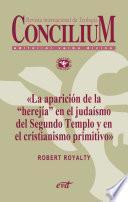 La aparición de la «herejía» en el judaísmo del Segundo Templo y en el cristianismo primitivo. Concilium 355 (2014)