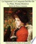 La Argentina: La Conquista Del Rio De La Plata. Poema HistÑrico