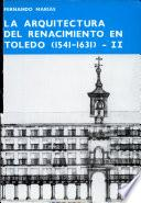 La arquitectura del Renacimiento en Toledo (1541-1631)