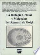 la biologia celular y molecular del aparato de golgi