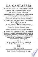 La Cantabria vindicada y demostrada segun la extension, que tuvo en diferentes tiempos la varied ad del govierno de los Romanos en Espana (etc.)