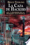 La caza de hackers : ley y desorden en la frontera electrónica