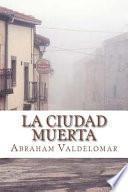 La Ciudad Muerta/ The Dead City