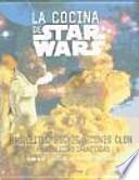 La cocina de Star Wars : pastelitos wookie, scones clon y otras delicias galácticas