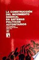 La construcción del movimiento sindical en sistemas políticos autoritarios