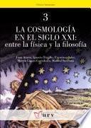 La cosmología en el siglo XXI: entre la física y la filosofía